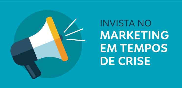 Invista no marketing em tempos de crise