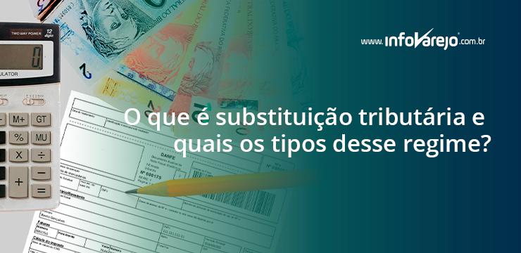 O-que-é-substituição-tributária-e-quais-os-tipos-desse-regime