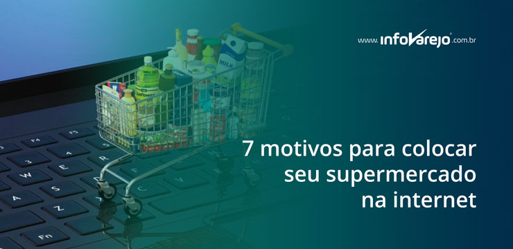 7-motivos-para-colocar-seu-supermercado-na-internet