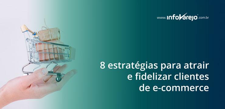 8-estrategias-para-atrair-e-fidelizar-clientes-de-e-commerce