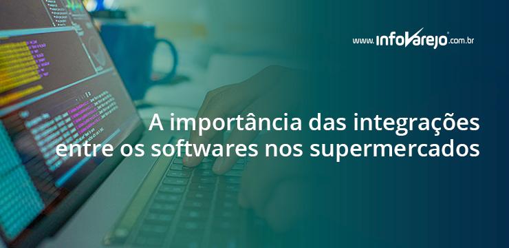 A importância das integrações entre os softwares nos supermercados