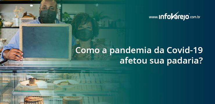 Como a pandemia da Covid-19 afetou sua padaria