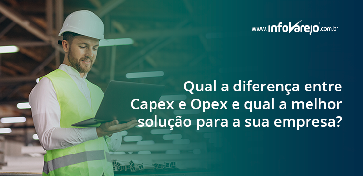Qual a diferença entre Capex e Opex e qual a melhor solução para a sua empresa