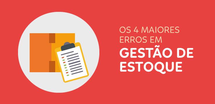 Os 4 maiores erros em gestão de estoque que você deve evitar.
