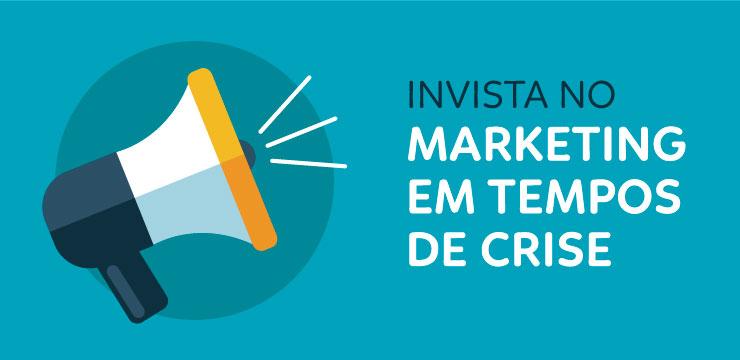 Invista no marketing em tempos de crise