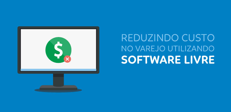 Reduzindo custo no Varejo utilizando software livre