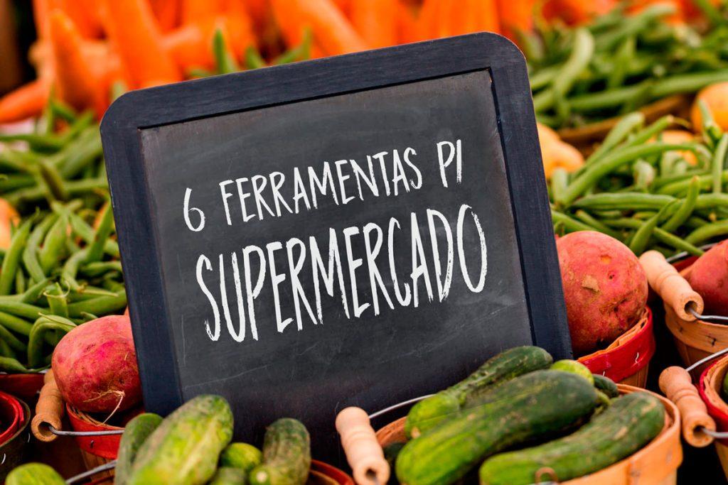 6 ferramentas indispensáveis para um supermercado